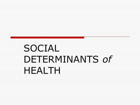 SOCIAL DETERMINANTS of HEALTH. Facts  In 2004, Costa Ricans lived, on average, to the age of 77, almost identical to life expectancy in US. Yet US per.