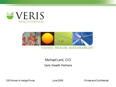 Private and Confidential100 Women in Hedge FundsJune 2009 Michael Lent, CIO Veris Wealth Partners.