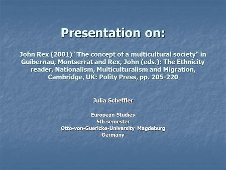 "Presentation on: John Rex (2001) ""The concept of a multicultural society"" in Guibernau, Montserrat and Rex, John (eds.): The Ethnicity reader, Nationalism,"