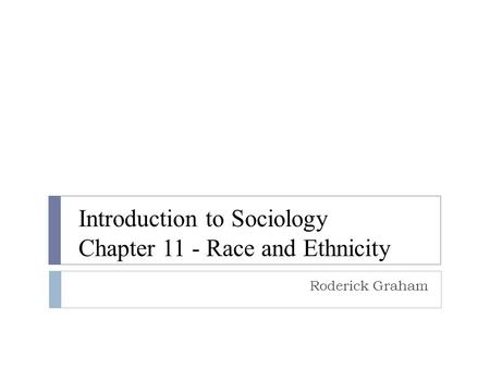 Introduction to Sociology Chapter 11 - Race and Ethnicity Roderick Graham.