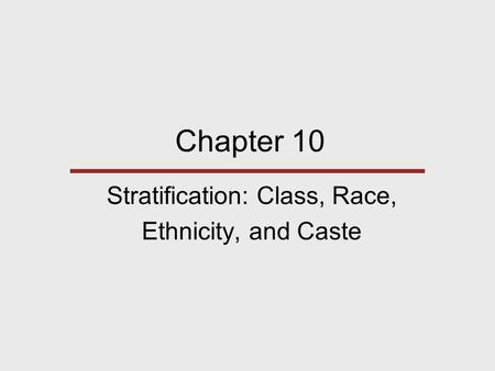 Chapter 10 Stratification: Class, Race, Ethnicity, and Caste.