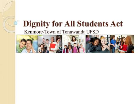 Dignity for All Students Act Kenmore-Town of Tonawanda UFSD.
