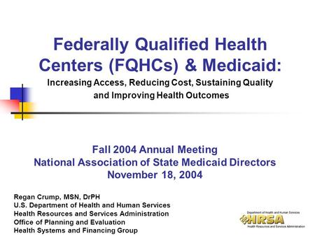 Federally Qualified Health Centers (FQHCs) & Medicaid: Increasing Access, Reducing Cost, Sustaining Quality and Improving Health Outcomes Regan Crump,