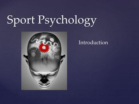 { Sport Psychology Introduction.  The study of how people think, feel and behave in sport situations, and what mental processes MOTIVATE the way athletes.
