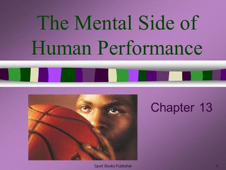 Sport Books Publisher1 The Mental Side of Human Performance Chapter 13.