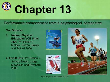 VCE Physical Education - Unit 4 Chapter 13 Performance enhancement from a psychological perspective Text Sources 1.Nelson Physical Education VCE Units.