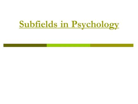 Subfields in Psychology. Clinical Psychologists  Largest group of practitioners  Involved in the diagnosis and treatment of psychological disorders.