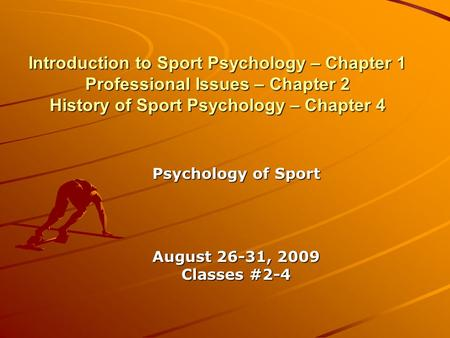 Psychology of Sport August 26-31, 2009 Classes #2-4