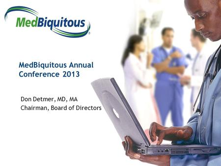 ® MedBiquitous Annual Conference 2013 Don Detmer, MD, MA Chairman, Board of Directors.