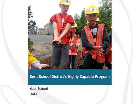 Kent School District's Highly Capable Program Your School Date.