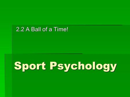 Sport Psychology 2.2 A Ball of a Time!. AROUSAL CONTROL  Arousal (or activation) is the 'degree of preparedness, alertness and excitement present in.