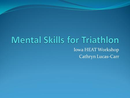 Iowa HEAT Workshop Cathryn Lucas-Carr. About Me! PhD student in Health & Sports Studies Working toward AASP certification as a Sport Psychology Consultant.