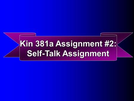 Kin 381a Assignment #2: Self-Talk Assignment. Purpose Examined relationship b/w three dimensions of ST (valence, direction and frequency) and effort,