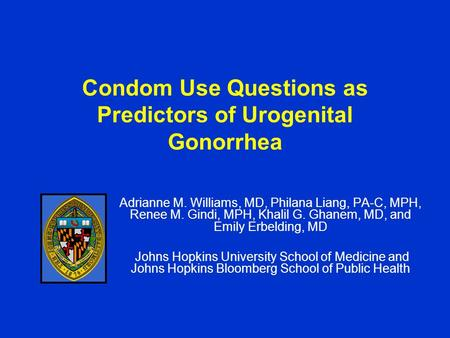 Condom Use Questions as Predictors of Urogenital Gonorrhea Adrianne M. Williams, MD, Philana Liang, PA-C, MPH, Renee M. Gindi, MPH, Khalil G. Ghanem, MD,