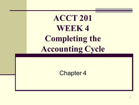 ACCT 201 WEEK 4 Completing the Accounting Cycle