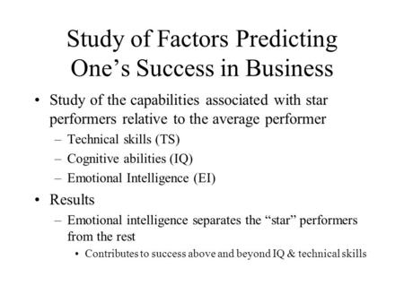 Study of Factors Predicting One's Success in Business Study of the capabilities associated with star performers relative to the average performer –Technical.