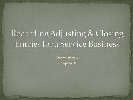 Accounting Chapter 8. Remember the Adjustment Column of the Work Sheet? Adjustments must be journalized and posted WHY? Accounting Period Cycle Adequate.