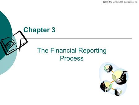 ©2009 The McGraw-Hill Companies, Inc. Chapter 3 The Financial Reporting Process.
