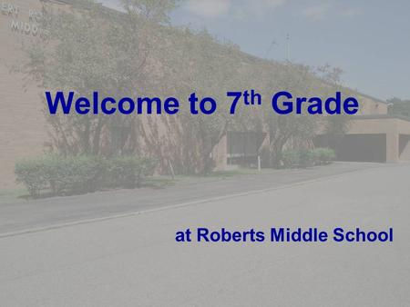Welcome to 7 th Grade at Roberts Middle School. Introductions Mr. Bahil – science Ms. Benner – ISGI Mr. Durbin – math and pre-algebra Mr. Hartong – history.