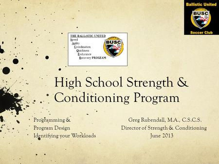 High School Strength & Conditioning Program Programming & Greg Rubendall, M.A., C.S.C.S. Program DesignDirector of Strength & Conditioning Identifying.