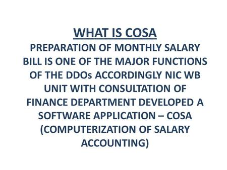 WHAT IS COSA PREPARATION OF MONTHLY SALARY BILL IS ONE OF THE MAJOR FUNCTIONS OF THE DDOs ACCORDINGLY NIC WB UNIT WITH CONSULTATION OF <strong>FINANCE</strong> DEPARTMENT.