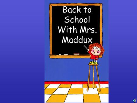Back to School With Mrs. Maddux Welcome! My name is Mrs. Maddux Fifth year in fifth grade Live in Orem The bunny's name is Bob I'm looking forward to.