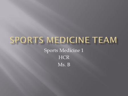 Sports Medicine 1 HCR Ms. B.  Encompasses many different fields of study related to sport including:  Athletic Training  Biomechanics  Exercise Physiology.