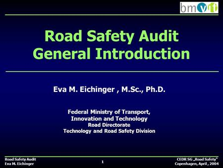 "Road Safety Audit CEDR SG ""Road Safety"" Eva M. Eichinger Copenhagen, April, 2004 Road Safety Audit General Introduction Eva M. Eichinger, M.Sc., Ph.D."
