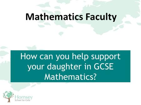 How can you help support your daughter in GCSE Mathematics? Mathematics Faculty.
