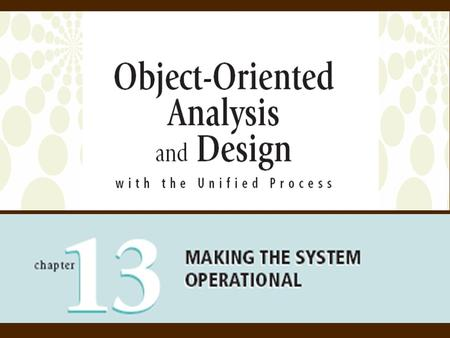 2 <strong>Object</strong>-<strong>Oriented</strong> Analysis and Design with the Unified Process <strong>Objectives</strong>  Describe implementation activities  Describe various types of Software Tests.