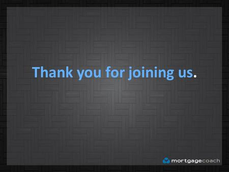 Thank you for joining us.. This Webinar will be starting shortly.