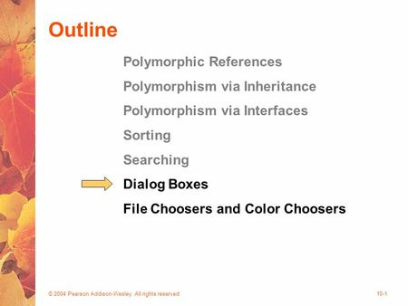 © 2004 Pearson Addison-Wesley. All rights reserved10-1 Outline Polymorphic References Polymorphism via Inheritance Polymorphism via Interfaces Sorting.