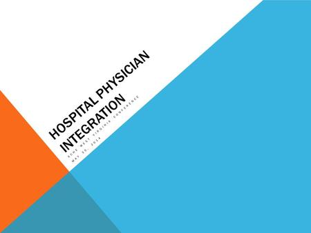 HOSPITAL PHYSICIAN INTEGRATION ACHE WEST VIRGINIA CONFERENCE MAY 30, 2014.