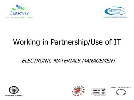 Working in Partnership/Use of IT ELECTRONIC MATERIALS MANAGEMENT.