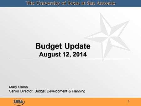 Budget Update August 12, 2014 Mary Simon Senior Director, Budget Development & Planning Mary Simon Senior Director, Budget Development & Planning 1.