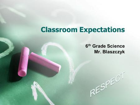 Classroom Expectations 6 th Grade Science Mr. Blaszczyk.