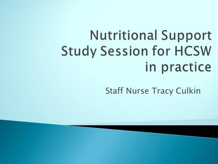 Staff Nurse Tracy Culkin. To discuss the rational behind:  Hospital Regulations on nutrition  Nutritional Support & Services  Main food Groups  Factors.