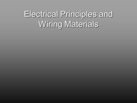 Electrical Principles and Wiring Materials. OBJECTIVES 1. AM16.01 Define common electrical terms. 2. AM16.02 Compute electrical energy use and cost. 3.