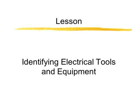 Lesson Identifying Electrical Tools and Equipment.