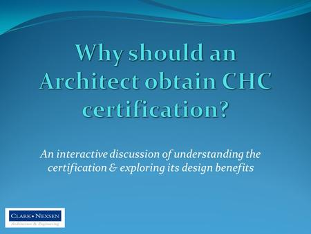 An interactive discussion of understanding the certification & exploring its design benefits.