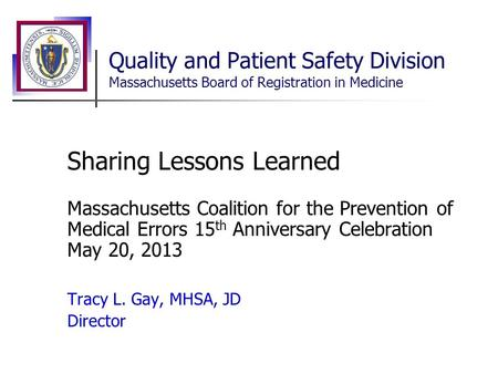 Quality and Patient Safety Division Massachusetts Board of Registration in Medicine Sharing Lessons Learned Massachusetts Coalition for the Prevention.