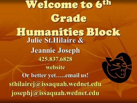 Welcome to 6 th Grade Humanities Block Julie St.Hilaire & Jeannie Joseph 425.837.6828website Or better yet….. us!