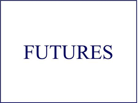 FUTURES. Definition Futures are marketable forward contracts. Forward Contracts are agreements to buy or sell a specified asset (commodities, indices,
