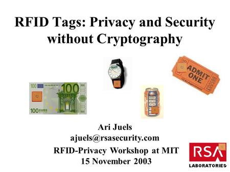 RFID Tags: Privacy and Security without Cryptography Ari Juels RFID-Privacy Workshop at MIT 15 November 2003.