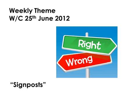 "Weekly Theme W/C 25th June 2012 ""Signposts""."