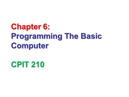 Chapter 6: Programming The Basic Computer CPIT 210