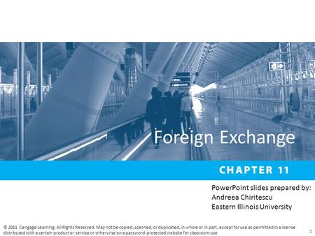 Foreign Exchange © 2011 Cengage Learning. All Rights Reserved. May not be copied, scanned, or duplicated, in whole or in part, except for use as permitted.