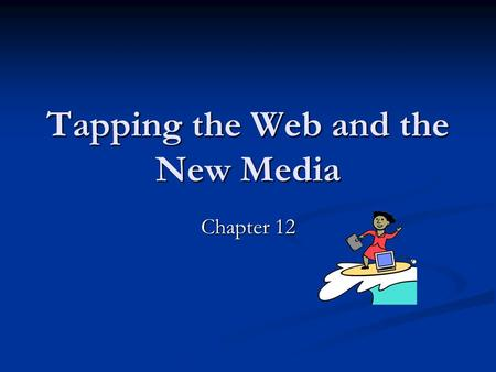 Tapping the Web and the New Media Chapter 12. Democratization of Information Internet is revolutionary in so many ways Internet is revolutionary in so.