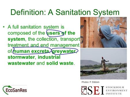 Definition: A Sanitation System A full sanitation system is composed of the users of the system, the collection, transport, treatment and end management.