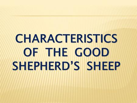 CHARACTERISTICS OF THE GOOD SHEPHERD'S SHEEP. John 10:22-24 Then came the Feast of Dedication at Jerusalem. It was winter, and Jesus was in the temple.